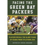 Facing the Green Bay Packers: Players Recall the Glory Years from Titletown, USA