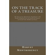 On the Track of a Treasure: The Story of an Adventurous Expedition to the Pacific Island of Cocos in Search of Treasure of Untold Value Hidden by