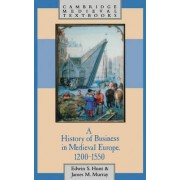 A History of Business in Medieval Europe, 1200-1550 by Edwin S. Hunt