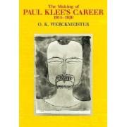 The Making of Paul Klee's Career, 1914-20 by O.K. Werckmeister