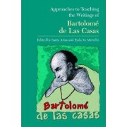 Approaches to Teaching the Writings of Bartolome de Las Casas by Santa Arias
