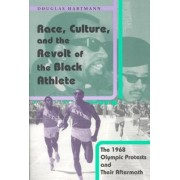 Race, Culture and the Revolt of the Black Athlete by D. Hartmann