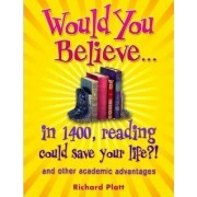 Would You Believe...in 1400, Reading Could Save Your Life?! by Richard Platt