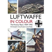 Christophe Cony The Luftwaffe in Colour: The Victory Years, 1939-1942