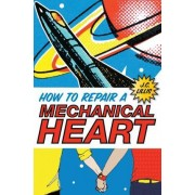 How to Repair a Mechanical Heart by J C Lillis