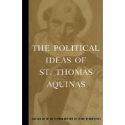 The Political Ideas of St. Thomas Aquinas by Thomas Aquinas
