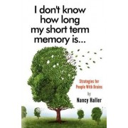 I Don't Know How Long My Short Term Memory Is... by Nancy Haller