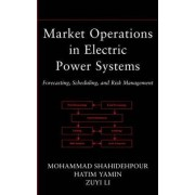 Market Operations in Electric Power Systems by Mohammad Shahidehpour