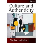 Culture and Authenticity by Charles Lindholm
