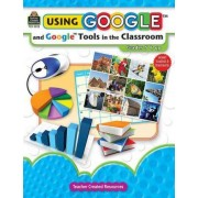 Using Google and Google Tools in the Classroom, Grades 5 & Up by Midge Frazel