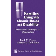Families Living with Chronic Illness and Disability by Paul W. Power