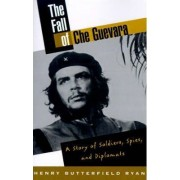 The Fall of Che Guevara by Henry Butterfield Ryan