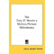 The Trey O' Hearts a Motion Picture Melodrama by Louis Joseph Vance