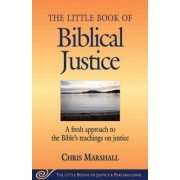 The Little Book of Biblical Justice: A Fresh Approach to the Bible's Teachings on Justice