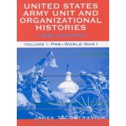 United States Army Unit and Organizational Histories: v. 1 by James T. Controvich