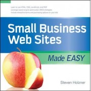 Small Business Web Sites Made Easy by Steven Holzner
