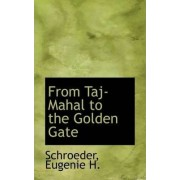 From Taj-Mahal to the Golden Gate by Schroeder Eugenie H
