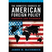 The Domestic Sources of American Foreign Policy by James M. McCormick