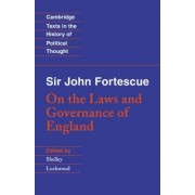 Sir John Fortescue: On the Laws and Governance of England by Sir John Fortescue