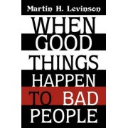 When Good Things Happen to Bad People by Martin H Levinson