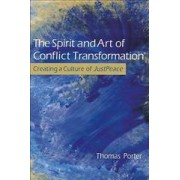 The Spirit and Art of Conflict Transformation by Thomas Porter