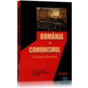 Romania si comunismul. O istorie ilustrata - Dinu C. Giurescu Alexandru Stefanescu