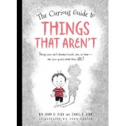 The Curious Guide to Things That Aren't: Things You Can't Always Touch, See, or Hear. Can You Guess What They Are?, Hardcover