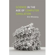 Science in the Age of Computer Simulation by Eric B. Winsberg