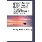 Women Authors of Our Day in Their Homes; Personal Descriptions & Interviews; by Halsey Francis Whiting