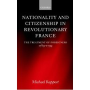 Nationality and Citizenship in Revolutionary France by Lecturer in History Michael Rapport