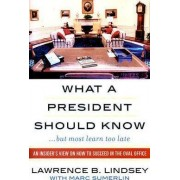 What a President Should Know by Lawrence B. Lindsey