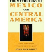The Mythology of Mexico and Central America by John Bierhorst