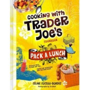 Pack a Lunch! Cooking with Trader Joe's Cookbook by Celine Cossou-Bordes