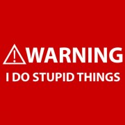"""T-Shirt - Warning: I Do Stupid Things"""