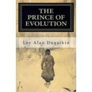 The Prince of Evolution by Assistant Professor of Biology Lee Alan Dugatkin