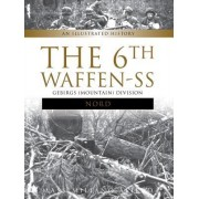 "The 6th Waffen-SS Gebirgs (Mountain) Division ""Nord"": An Illustrated History"