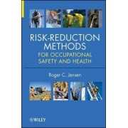 Risk Reduction Methods for Occupational Safety and Health by Roger C. Jensen