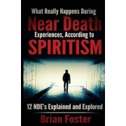What Really Happens During Near Death Experiences, According to Spiritism by Brian Foster