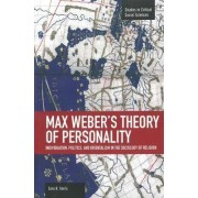 Max Weber's Theory Of Personality: Individuation, Politics And Orientalism In The Sociology Of Religion by Sara R. Farris