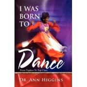 I Was Born to Dance by Dr Ann Higgins