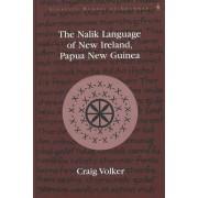 The Nalik Language of New Ireland, Papua New Guinea by Craig Alan Volker