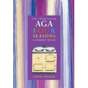 The Traditional Aga Four Seasons Cookery Book by Louise Walker