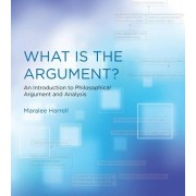 What Is the Argument?: An Introduction to Philosophical Argument and Analysis