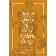 Ideas of Liberty in Early Modern Europe by Hilary Gatti