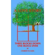 Three Blocks Down One Block Over by Charles W. Kahl