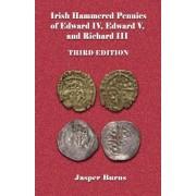 Irish Hammered Pennies of Edward IV, Edward V, and Richard III, Third Edition by Professor Jasper Burns