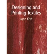 Designing and Printing Textiles by June Fish