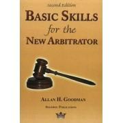 Basic Skills for the New Arbitrator by Allan H. Goodman