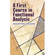 A First Course in Functional Analysis by Martin Davis
