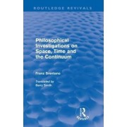 Philosophical Investigations on Time, Space and the Continuum by Franz Brentano